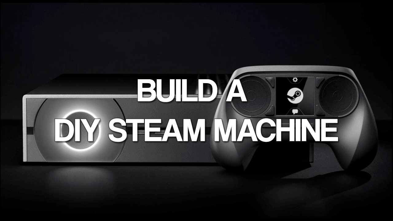 build a steam machine