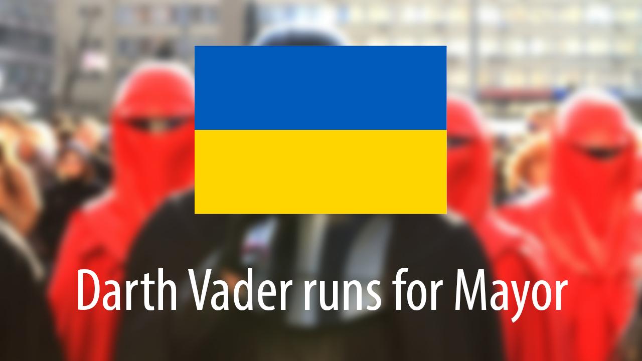 Darth Vader runs for Mayor in Ukraine