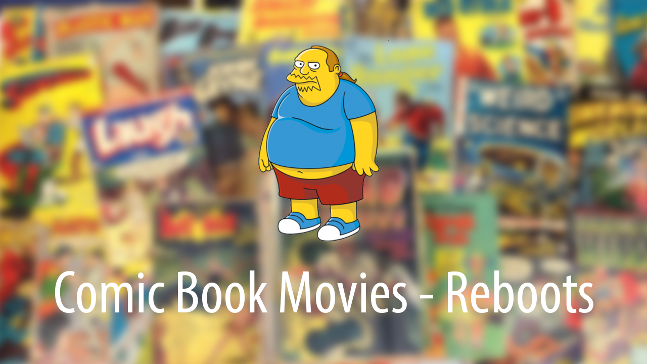 Comic Book Movie Reboots