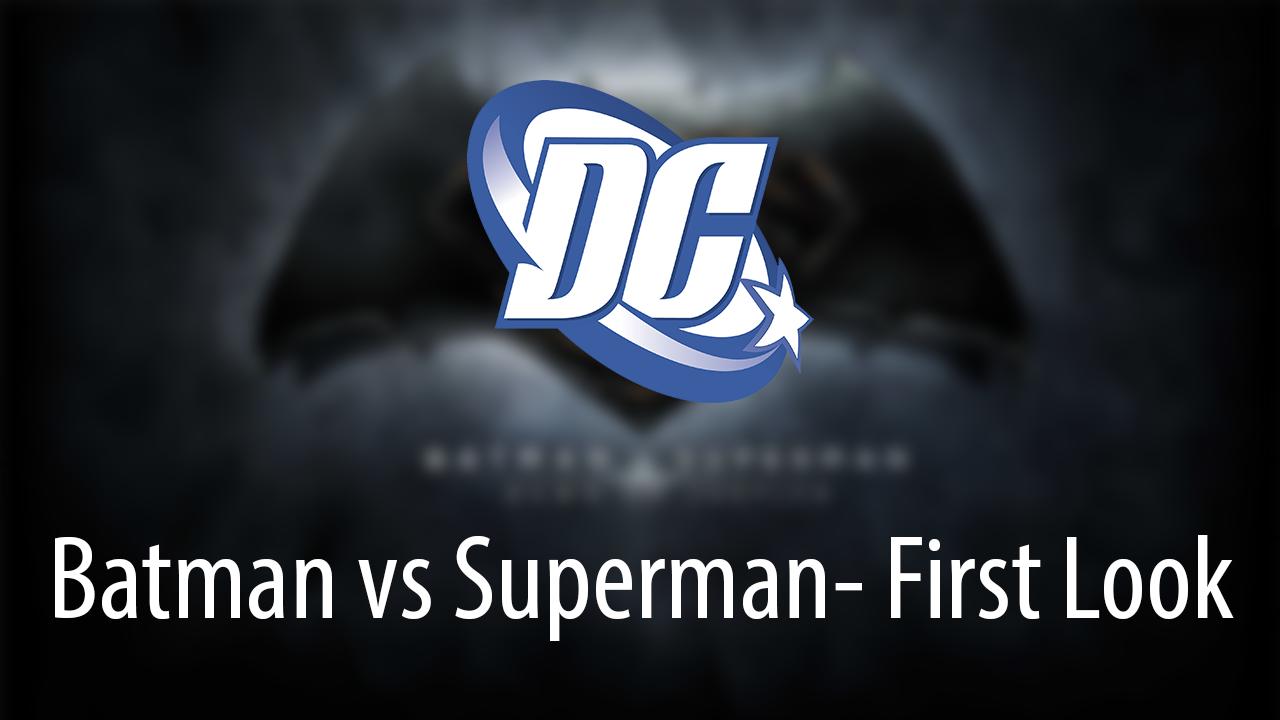 Batman vs Superman: Dawn of Justice - First Look